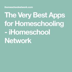 The Very Best Apps for Homeschooling - iHomeschool Network