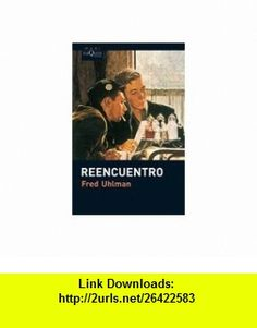 Reencuentro (Spanish Edition) (9788483835555) Fred Uhlman , ISBN-10: 848383555X  , ISBN-13: 978-8483835555 ,  , tutorials , pdf , ebook , torrent , downloads , rapidshare , filesonic , hotfile , megaupload , fileserve