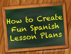 Fun Spanish Lesson Plans...great ideas I can build off of later, and a good reminder of the fundamentals too