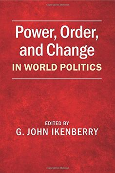 Power, Order, and Change in World Politics by G. John Ike…