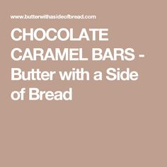 CHOCOLATE CARAMEL BARS - Butter with a Side of Bread