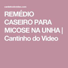 REMÉDIO CASEIRO PARA MICOSE NA UNHA | Cantinho do Video