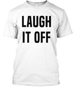 Laugh It Off-it's sooo freeing when you've reached this stage in life. Depending on the situation, of course.