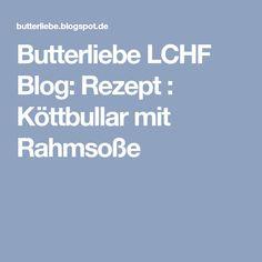 Butterliebe LCHF Blog: Rezept : Köttbullar mit Rahmsoße