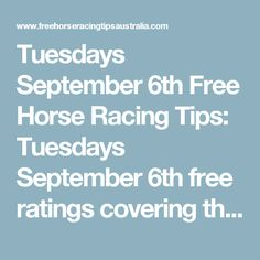 Tuesdays September 6th Free Horse Racing Tips:   Tuesdays September 6th free…