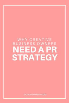 Why Creative Business Owners Need A PR Strategy | Ever though about a PR strategy for your business? This post will tell you why you should.
