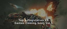 ead our review of the Top 5 Playstation VR Games Coming Soon #PlaystationVR