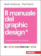 Gavine Ambrose - Paul Harris  Il manuale del graphic design Progettazione e produzione