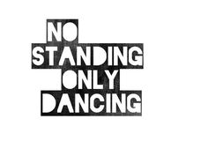 no standing only dancing