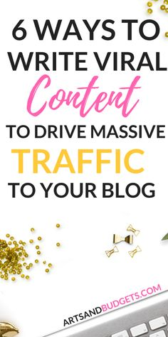 6 Ways To Write Viral Content to Drive Massive Traffic To Your Blog