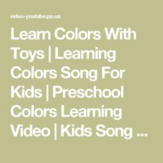Learn Colors With Toys | Learning Colors Song For Kids | Preschool Colors Learning Video | Kids Song - Видео You-tube - видео портал для Вас