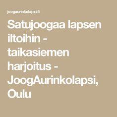 Satujoogaa lapsen iltoihin - taikasiemen harjoitus - JoogAurinkolapsi, Oulu