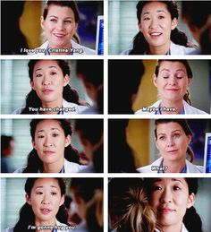 Meredith: I love you, Cristina Yang. Christina: You have changed. Meredith: Maybe I have. Meredith: What? Christina: I'm gonna hug you.