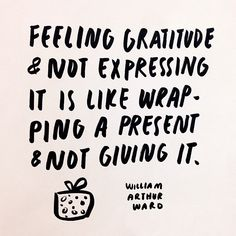 """LOVE this. it's always important to tell people you appreciate them. """"feeling gratitude & not expressing it is like wrapping a present & not giving it."""""""