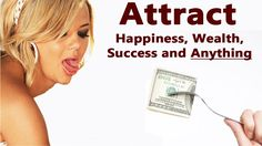 Attract happiness, wealth, success and Anything