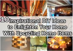10 Inspirational DIY Ideas to Enlighten Your Home With Upcycling Home Items