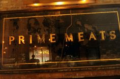 Prime Meats. I want to eat here and date the mustachioed waiters (if I'm ever single again).