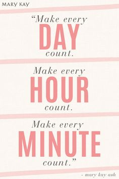 kay It's time to make every day, hour, and minute count! Life is precious and you can make each moment matter. Choose a life of purpose. Mary Kay Ash Quotes, Mary Kay Inc, Job Motivation, Babe Quotes, Qoutes, Mary Kay Cosmetics, Inspirational Words Of Wisdom, Life Is Precious, Different Quotes