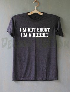 I'm Not Short I'm a Hobbit Shirt T Shirt by DeadlyPotionNo7