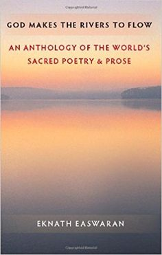 God Makes the Rivers to Flow: An Anthology of the World's Sacred Poetry and Prose: Eknath Easwaran: 9781586380380: Amazon.com: Books