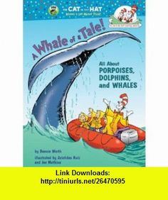 A Whale of a Tale! All About Porpoises, Dolphins, and Whales (Cat in the Hats Learning Library) (9780375822797) Bonnie Worth, Aristides Ruiz , ISBN-10: 0375822798  , ISBN-13: 978-0375822797 ,  , tutorials , pdf , ebook , torrent , downloads , rapidshare , filesonic , hotfile , megaupload , fileserve