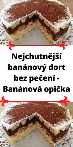 Nejchutnější banánový dort bez pečení - Banánová opička No Bake Pies, No Bake Cake, Tiramisu Cheesecake, Czech Recipes, Ethnic Recipes, Sweet Cakes, Yummy Cakes, A Table, Food To Make