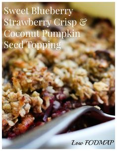 For a dose of summertime comfort this winter weekend, make it fruit! The  Low FODMAP Blueberry Strawberry Crisp with a healthy coconut pumpkin seed topping will transport you to warmer days!