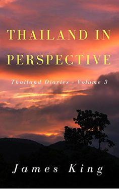Thailand in perspective: Thailand Diaries - Volume 3 by [James King]