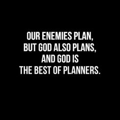 Our enemies plan, but God also has plans, and God is the best of planners.