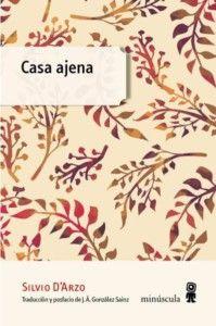 Casa ajena, de Silvio D'Arzo Una reseña de Diego Palacios Marxuach Editorial Minúscula http://www.librosyliteratura.es/casa-ajena.html