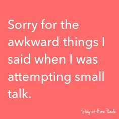 Not sorry. I hate small talk.