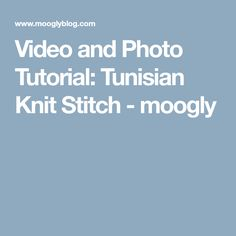 Video and Photo Tutorial: Tunisian Knit Stitch - moogly