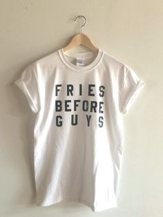 This listing is for a unisex t-shirt with heat applied letters saying Fries Before Guys The letters are heat applied with a professional heat press and