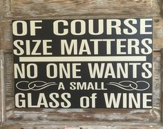 Of Course Size Matters. No One Wants A Small Glass Of Wine. Wood Sign. Funny Wine Sign. Wood Sign. Funny Sayings for the home.