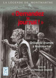 """""""Demandez le journal !"""" Drôles de drames à Montmartre  collection La légende de Montmartre  Les éditions de la Belle Gabrielle"""