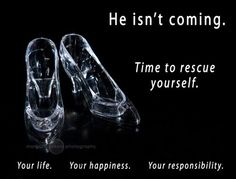 You don't need him to save you...