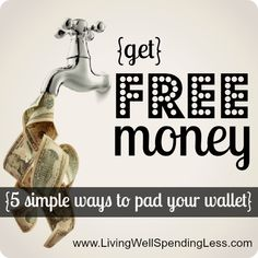 Get FREE money--5 simple ways to pad your wallet.  (MUST do these!)  #31days of living well & spending zero  #free #money