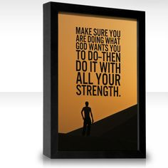"""""""Make sure you are doing what God wants you to do--then do it with all your strength."""" good reminder"""