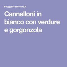 Cannelloni in bianco con verdure e gorgonzola