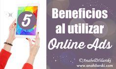 5 Beneficios al utilizar Online Ads - @AnabellHilarski #publicidadonline #marketingonline