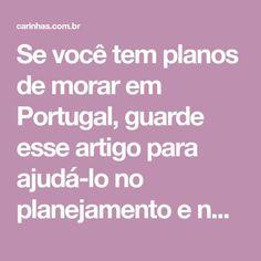 Se você tem planos de morar em Portugal, guarde esse artigo para ajudá-lo no planejamento e na organização da sua mudança. Eurotrip, Beautiful Places To Visit, Travel List, Tourism, Road Trip Organization, Travel Guide, Places To Visit, Europe, Life