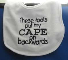 Baby White Bib Navy Thread Shower Gift Birthday Boy Girl These Fools Put My Cape on Backwards Custom Boutique Embroidery Ready To Ship. $6.49, via Etsy.