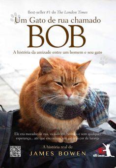 Um Gato de Rua Chamado Bob - A História da Amizade Entre Um Homem e Seu Gato