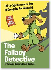 "The Fallacy Detective by the Bluedorns - ""full of fun and logic"" - 38 lessons on how to recognize bad reasoning"
