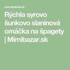 Rýchla syrovo šunkovo slaninová omáčka na špagety | Mimibazar.sk