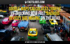 Google Maps calculates traffic by tracking how fast Android devices are moving on the road.