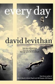every day by david levithan 2012 ***** Young Adult.    Best YA book I've enjoyed this year.  I won't even object if they turn it in to a movie-if they can do it justice.  Because this is one of the best love stories...ever.