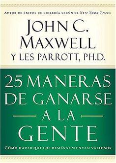 25 Maneras de  Ganarse a la Gente - John Maxwell