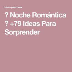 💖 Noche Romántica 💖 +79 Ideas Para Sorprender