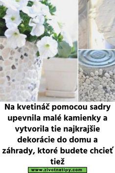 Na kvetináč pomocou sadry upevnila malé kamienky a vytvorila tie najkrajšie dekorácie do domu a záhrady, ktoré budete chcieť tiež